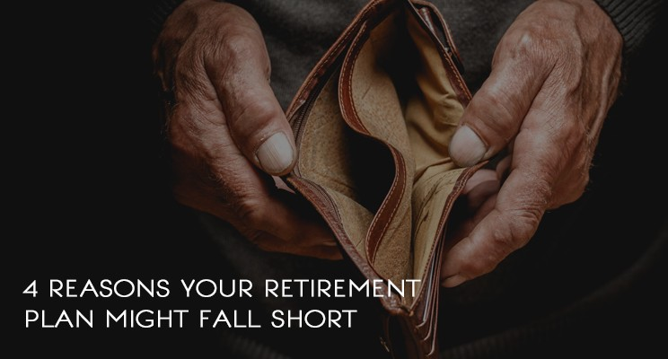 4 Reasons Your Retirement Plan Might Fall Short