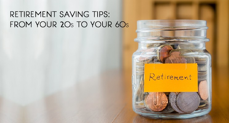 Retirement Savings Tips: From Your 20s to Your 60s